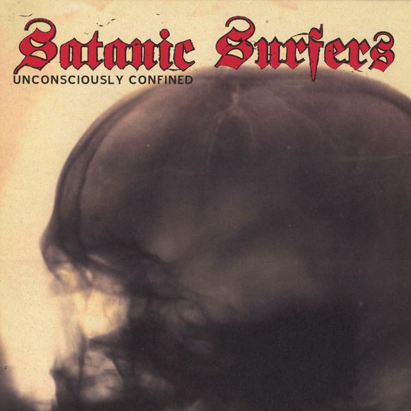 THROWBACK THURSDAY #2: SATANIC SURFERS – UNCONSCIOUSLY CONFINED
