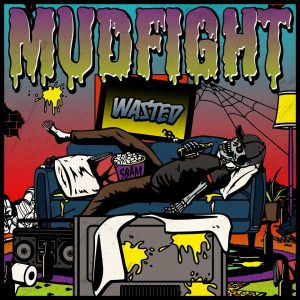 REVIEW: MUDFIGHT – WASTED