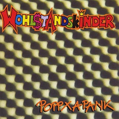 THROWBACK THURSDAY #8: THE WOHLSTANDSKINDER – POPPXAPANK