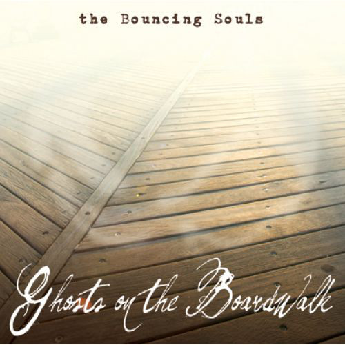 LYRICS THAT CHANGED OUR LIVES #2: THE BOUNCING SOULS – GHOSTS ON THE BOARDWALK